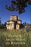 Palencia En Los Siglos Del Romanico - Vv.aa.