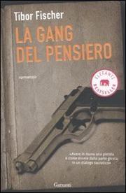 La Gang Del Pensiero Ovvero La Zetetica E L Arte Della Rapina In Banca - Fischer Tibor