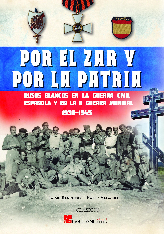 Por El Zar Y Por La Patria: Rusos Blancos En La Guerra Civil Española - Barruso Jaime