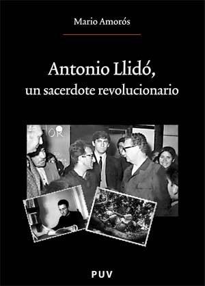 Antonio Llido: Un Sacerdote Revolucionario - Amoros Mario
