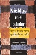 Nieblas En El Paladar: Flecos De Una Guerra Que Perdimos Todos - Gutierrez Casatejada Luis