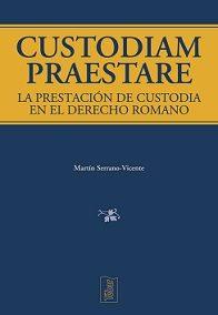 Custodiam Praestare. La Prestacion De Custodia En El Derecho Roma No - Serrano-vicente Martin