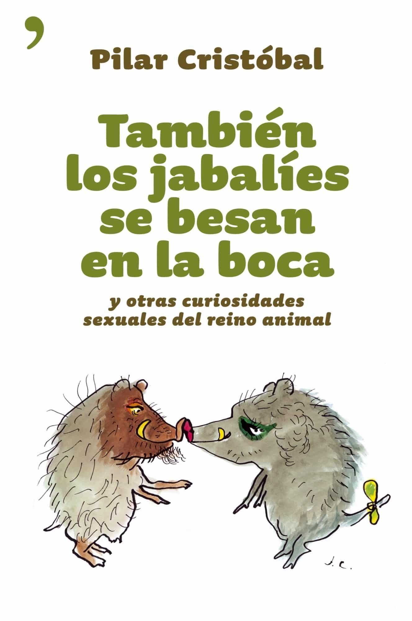 Tambien Los Jabalies Se Besan En La Boca Y Otras Curiosidades Sex Uale - Cristobal Fernandez Pilar
