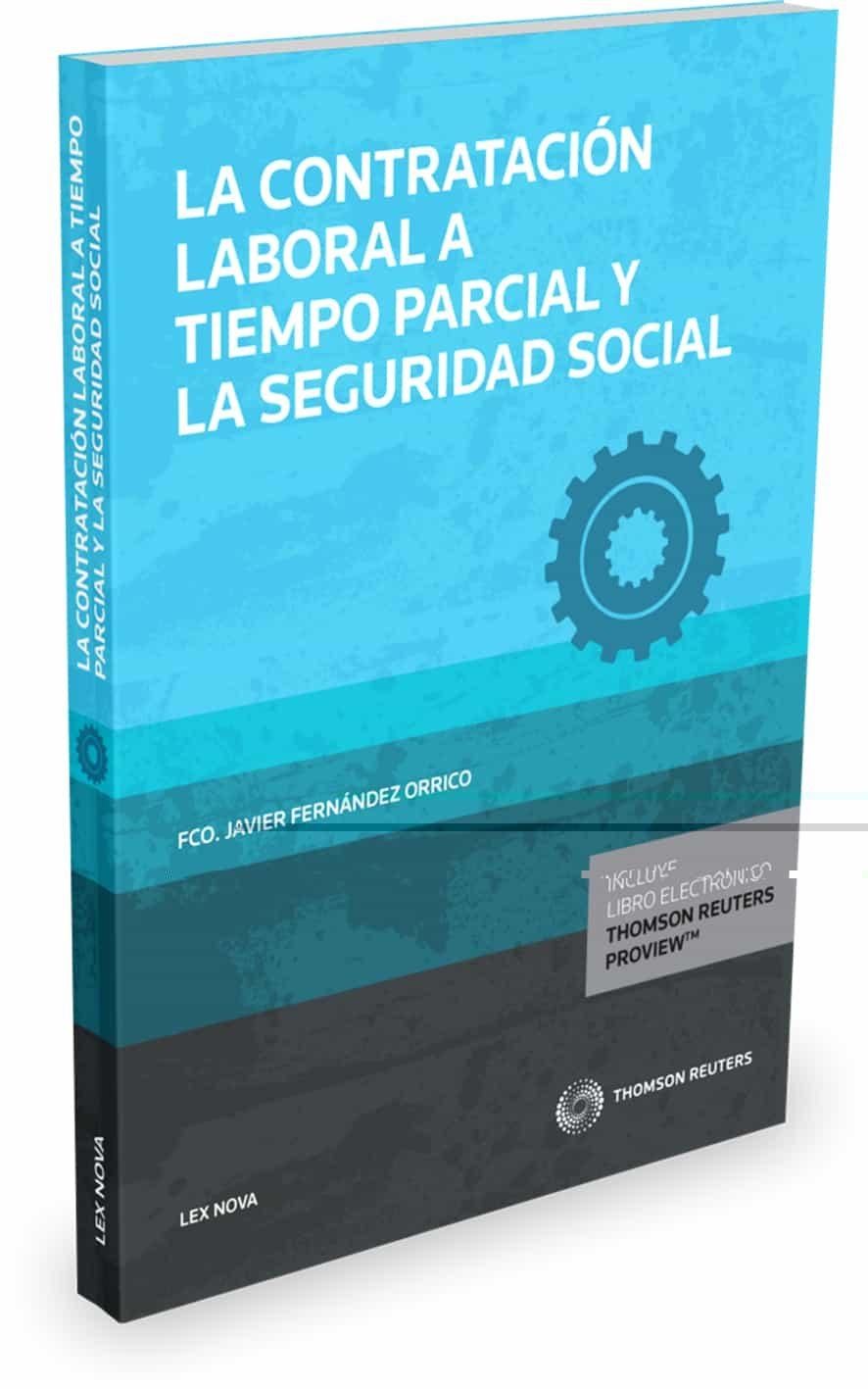La Contratación Laboral A Tiempo Parcial Y La Seguridad Social - Fernandez Orrico Francisco Javier