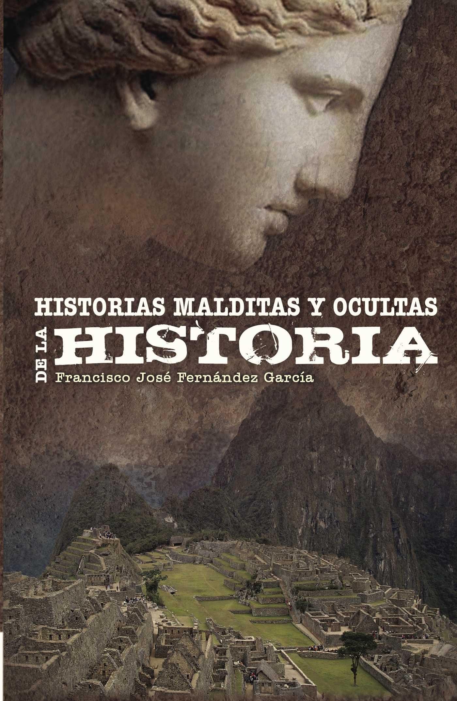 Historias Malditas Y Ocultas De La Historia - Fernandez Garcia Francisco Jose