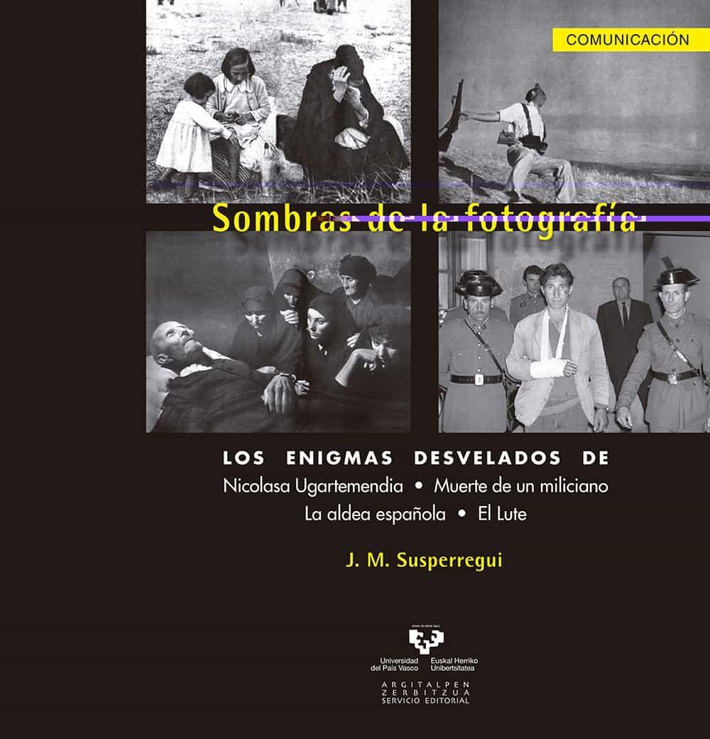 Sombras De La Fotografia. Los Enigmas Desvelados De Nicolasa Igar Teme - Susperregui Etchebeste Jose Manuel