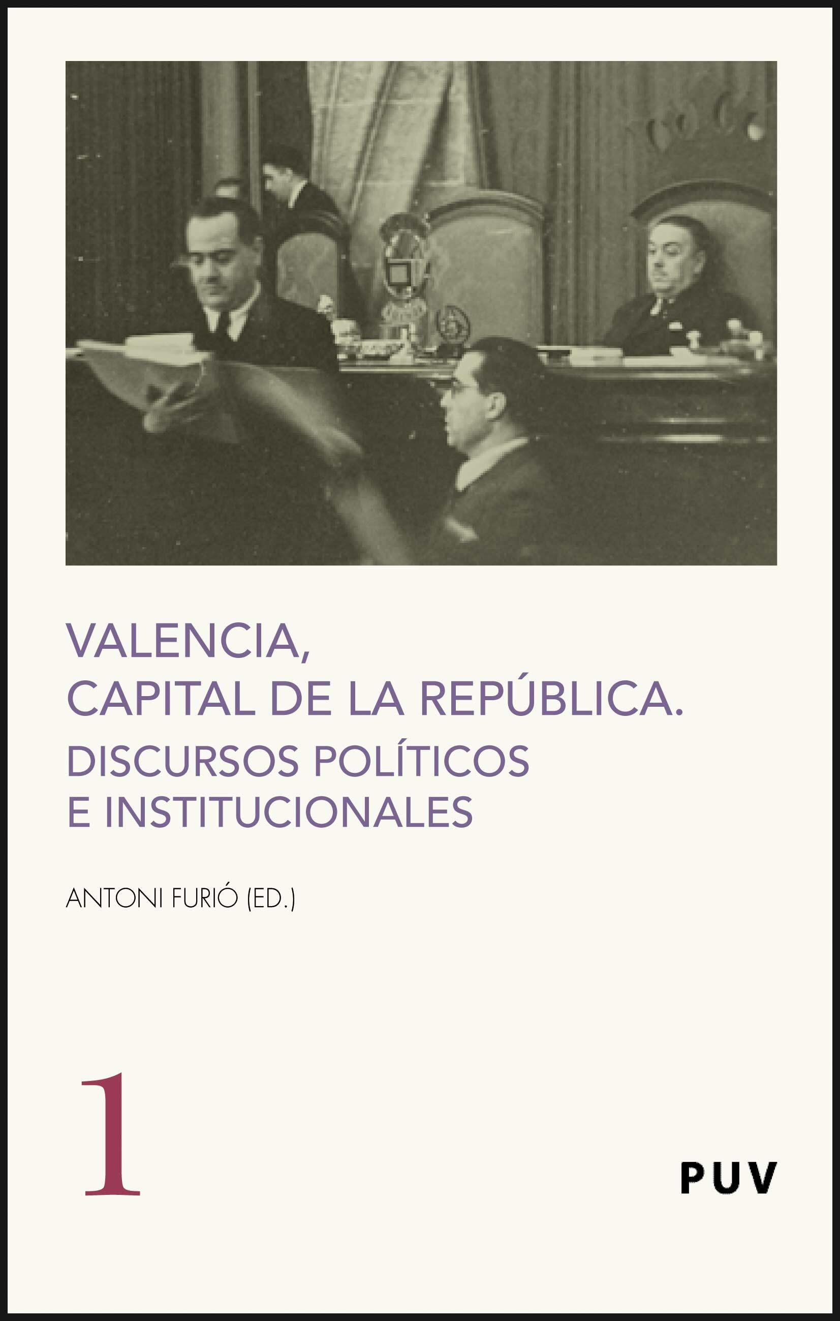 Valencia Capital De La Republica: Discursos Politicos E Instituci Onal - Furio Antonio