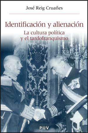 Identificacion Y Alienacion: La Cultura Politica Y El Tardofranqq Quis - Reig Jose