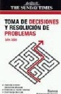 Toma De Decisiones Y Resolucion De Problemas - Adair John