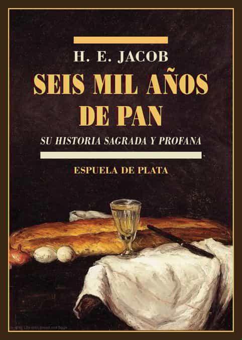 Seis Mil Años De Pan - Jacob H. E.