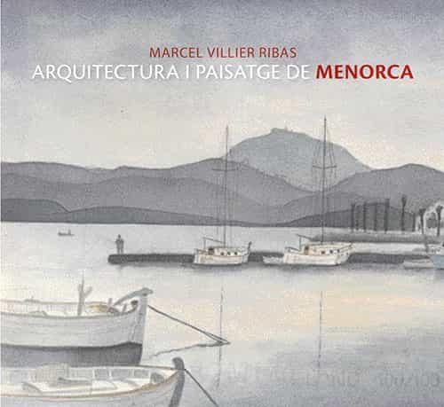 Arquitectura I Paisatge De Menorca: Aquarel.les I Gravats - Villier Marcel
