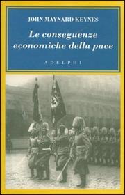Le Conseguenze Economiche Della Pace. - Keynes John M.