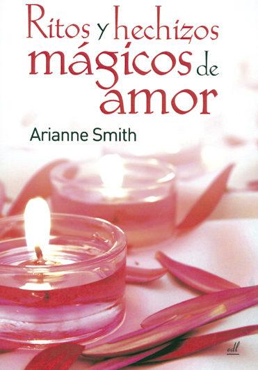 Ritos Y Hechizos Magicos De Amor - Smith Arianne