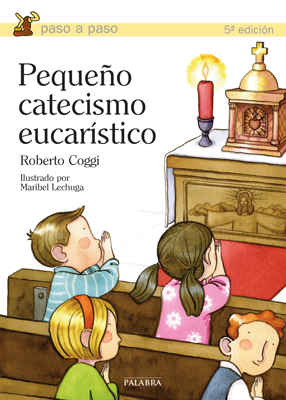 Pequeño Catecismo Eucaristico. - Coggi Roberto