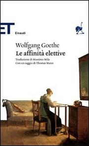 Le Affinita Elettive. - Goethe Johann Wolfgang Von