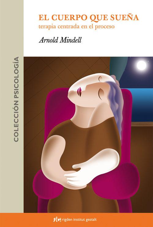 El Cuerpo Que Sueña : Terapia Centrada En El Proceso - Mindell Arnold