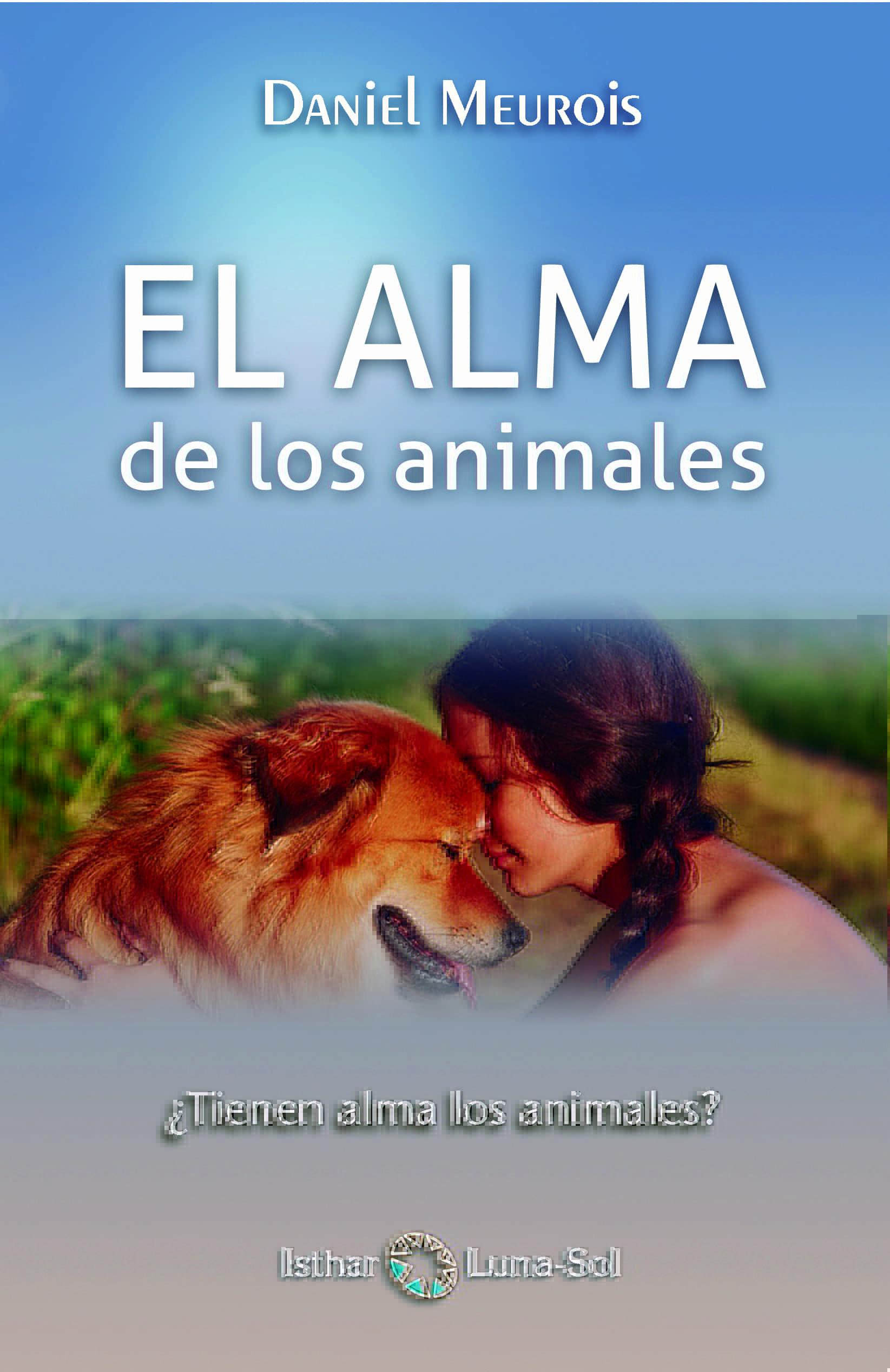 El Alma De Los Animales: ¿tienen Alma Los Animales? - Meurois Daniel