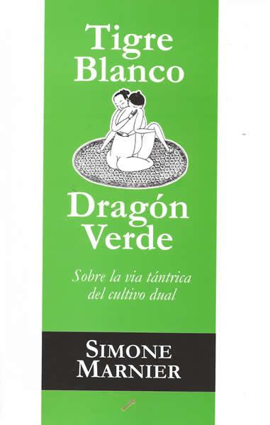 Tigre Blanco Dragon Verde. Sobre La Via Tantrica Del Cultivo Dua L - Marnier Simone