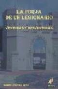 La Forja De Un Legionario : Venturas Y Desventuras - Lencero Nieto Ramon