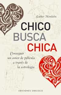 Chico Busca Chica: Conseguir Un Amor De Pelicula A Traves De La A Stro - Monleon Esther