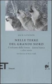 Nelle Terre Del Nord. Il Richiamo Della Foresta Zanna Bianca E A Ltre - London Jack