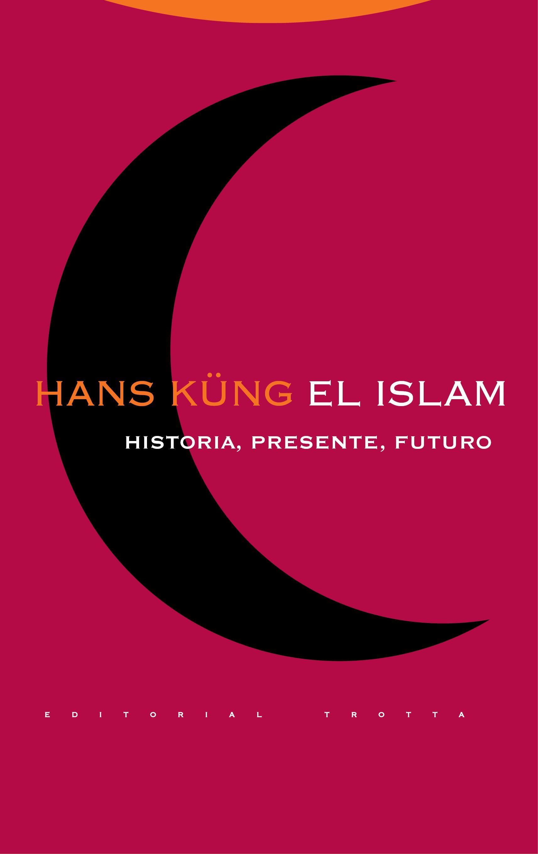 El Islam. Historia Presente Futuro - Kung Hans