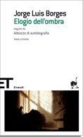 Elogio Dell Ombra. Seguito Da Abbozzo Di Autobiografia - Borges Jorge Luis