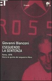 Eseguendo La Sentenza. Roma 1978. Dietro Le Quinte Del Sequestro Moro - Bianconi Giovanni