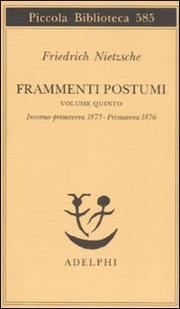 Frammenti Postumi Vol 5: Invernoprimavera 1875primavera 1876 - Nietzsche Friedrich