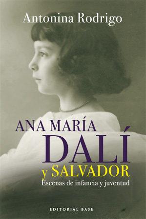Ana Maria Dali Y Salvador: Escenas De Infancia Y Juventud - Rodrigo Garcia Antonina