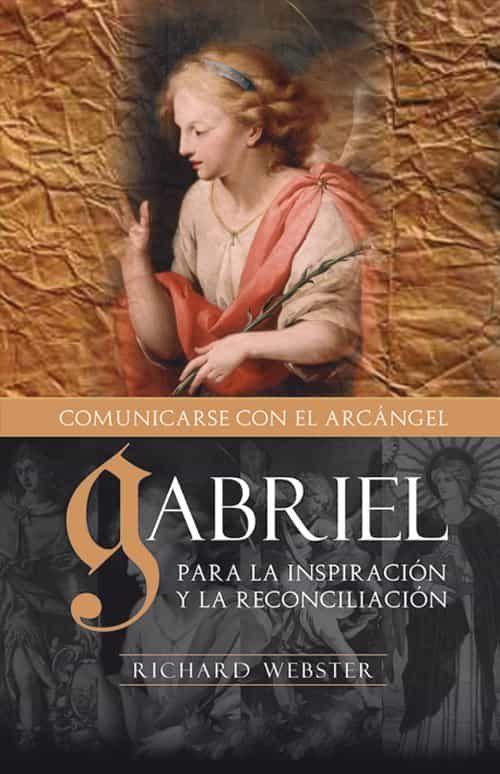 Gabriel Comunicandose Con El Arcangel: Para La Inspiracion Y La R Econ - Webster Richard