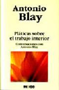 Platicas Sobre El Trabajo Interior: Conversaciones Con Antonio B Lay - Blay Fontcuberta Antonio