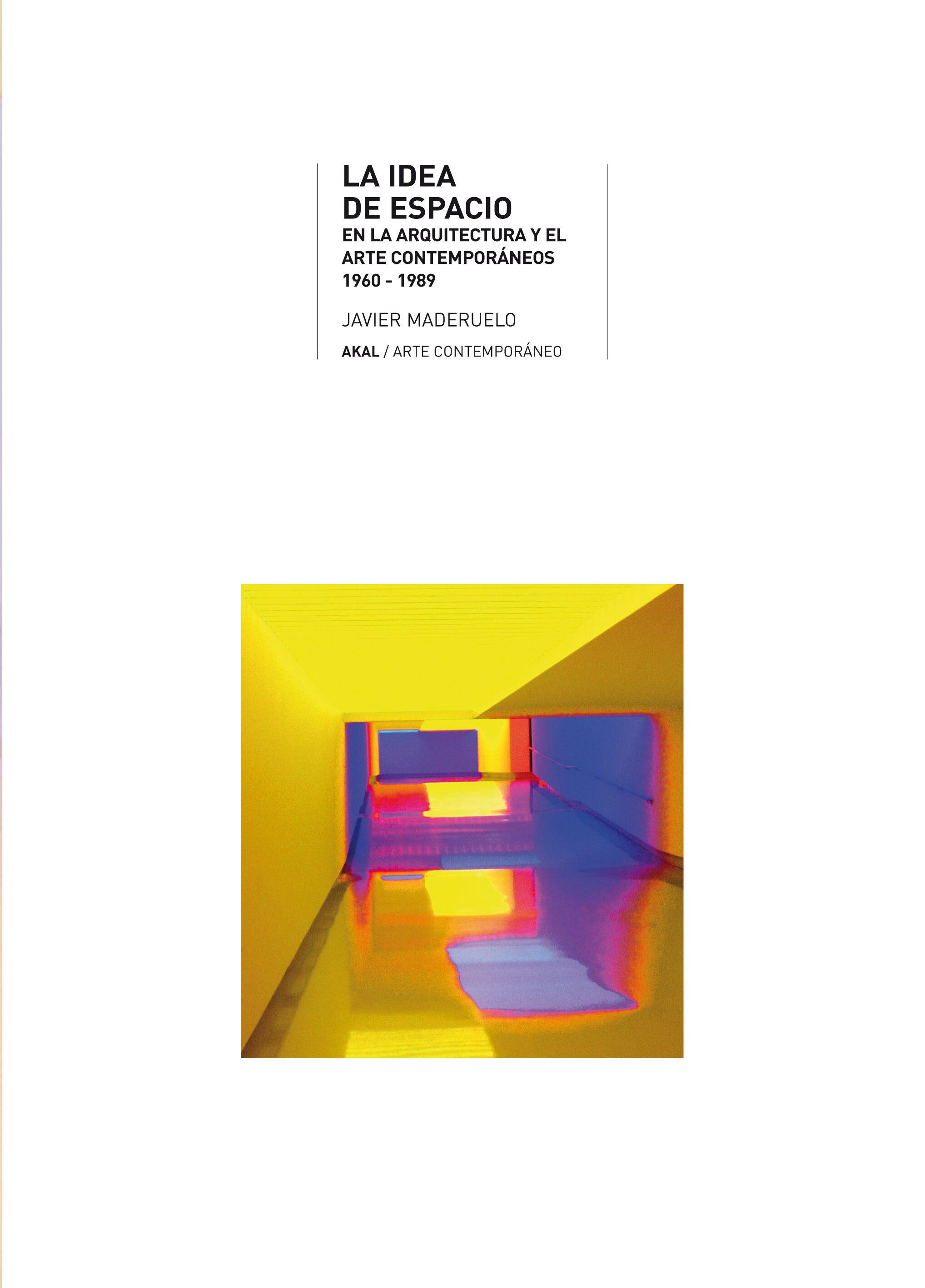 La Idea De Espacio En La Arquitectura Y El Arte Contemporáneos 1 960-1 - Maderuelo Javier