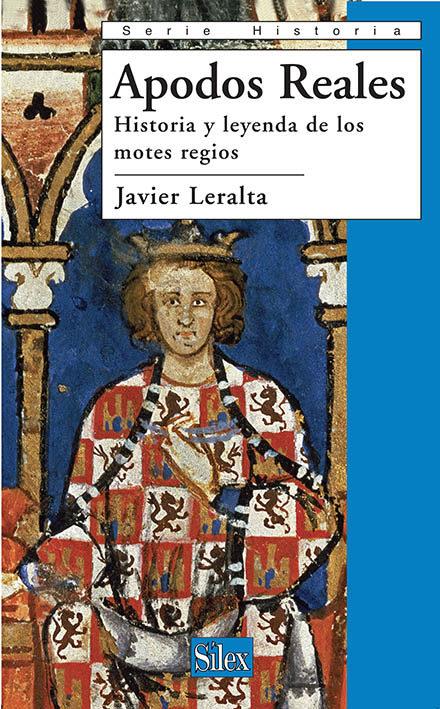Apodos Reales: Historia Y Leyenda De Los Motes Regios - Leralta Garcia Javier