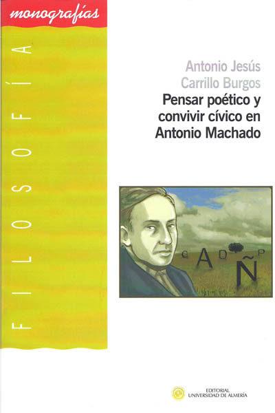 Pensar Poetico Y Convivir Civico En Antonio Machado - Carrillo Burgos Antonio Jesus