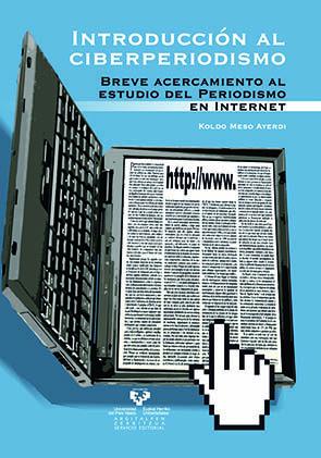Introduccion Al Ciberperiodismo: Breve Acercamiento Al Estudio De L Pe - Meso Ayerdi Koldo