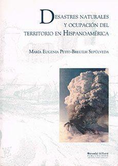 Desastres Naturales Y Ocupacion Del Territorio En Hispanoamerica: (sig - Petit-breuilh Mª Eugenia
