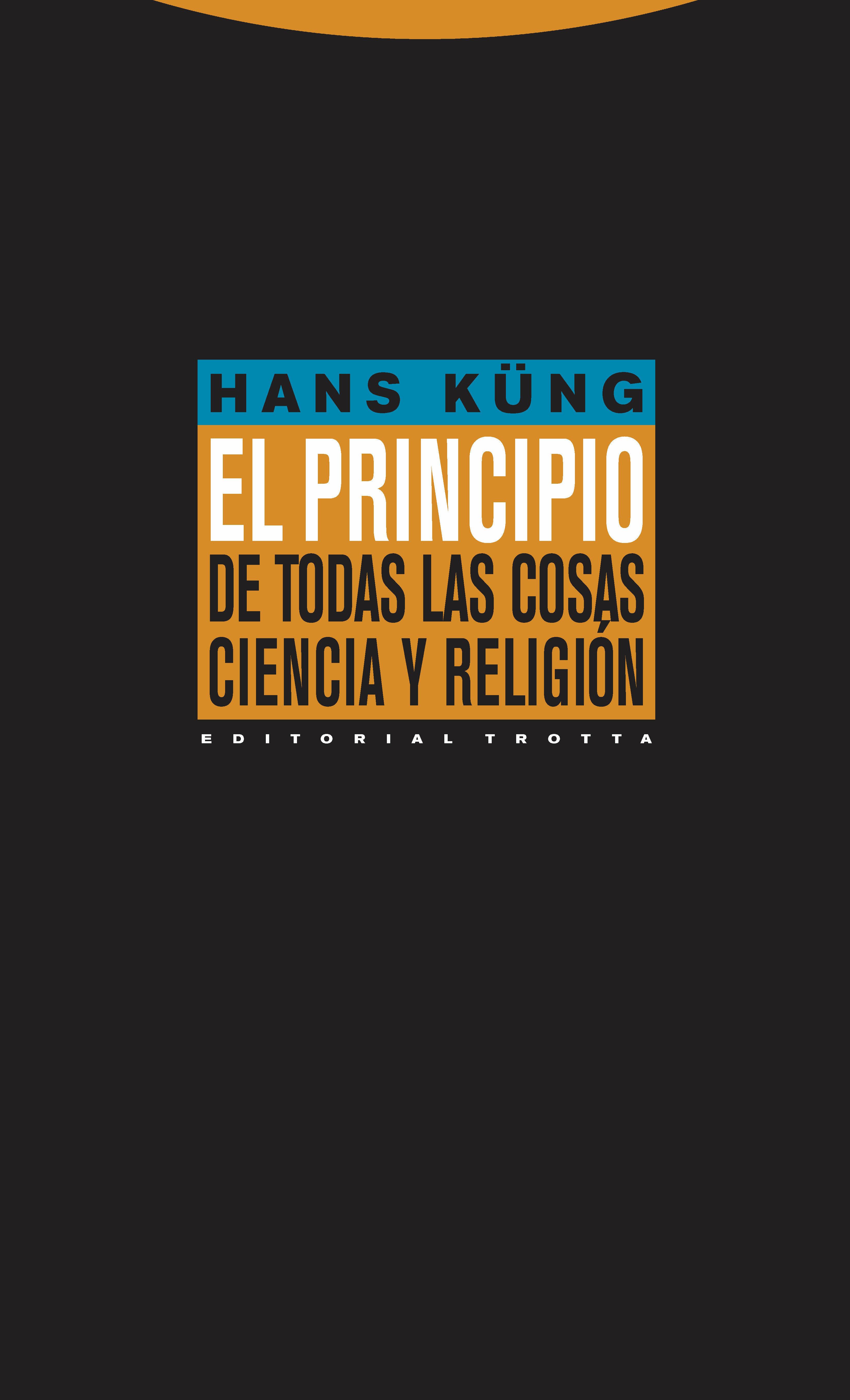 El Principio De Todas Las Cosas: Ciencia Y Religion - Kung Hans
