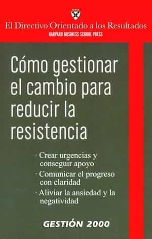 Como Gestionar El Cambio Para Reducir La Resistencia (harvard Bus Ines - Vv.aa.