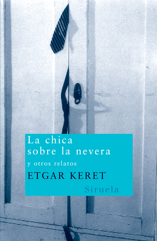 La Chica Sobre La Nevera Y Otros Relatos - Keret Etgar