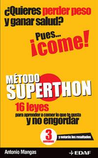 Metodo Superthon: 16 Leyes Para Aprender A Comer Lo Que Te Gusta Y No - Mangas Antonio