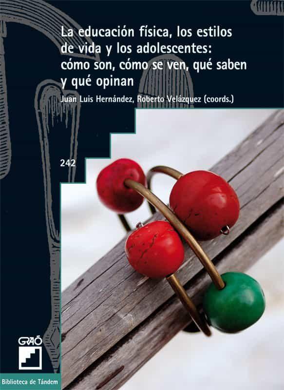 La Educación Física Los Estilos De Vida Y Los Adolescentes: Cómo Son C - Hernandez Juan Luis(coord.)