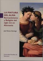 La Pintura Del Alma. Romanticismo Y Religion Del Siglo Xix En Alemania - Ramos Domingo Jose