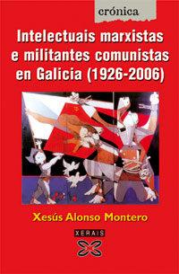 Intelectuais Marxistas E Militantes Comunistas En Galicia (1926-2006) - Alonso Montero Xesus