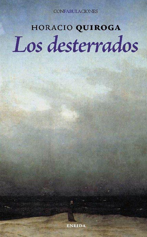 Desterrados - Quiroga Horacio