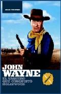 John Wayne: El Vaquero Que Conquisto Hollywood (parte I) - Tejero Juan