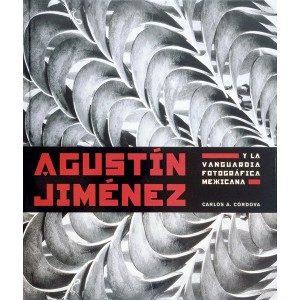 Agustin Jimenez Y La Vanguardia Fotografica Mexicana - Cordova Carlos