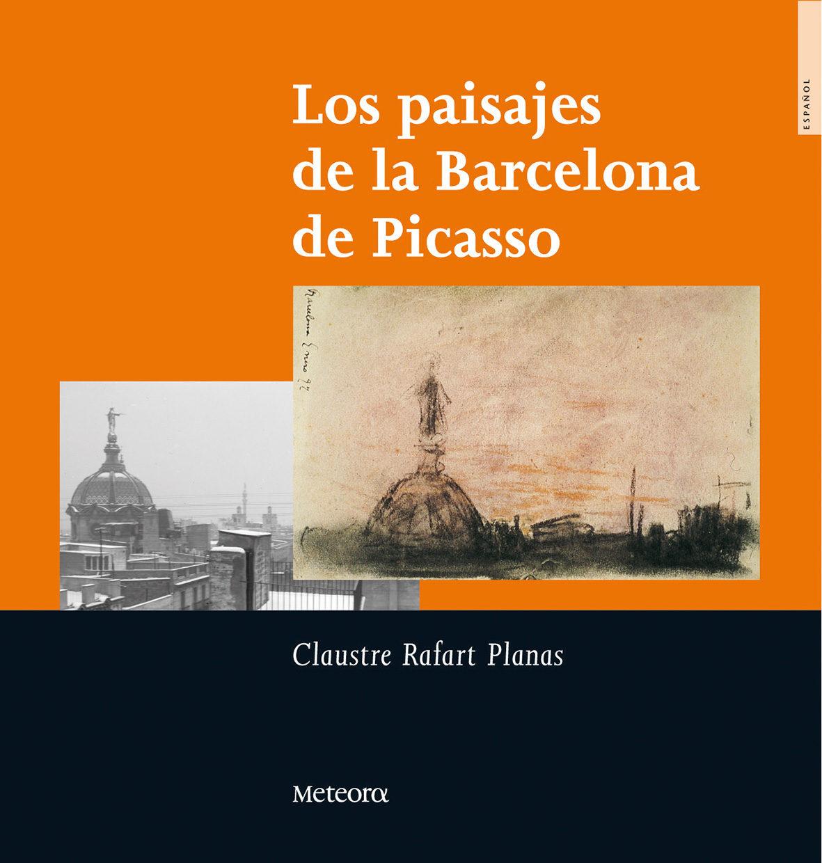 Los Paisajes De La Barcelona De Picasso - Rafart I Planas Claustre