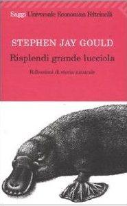 Risplendi Grande Lucciola. - Gould Stephen Jay