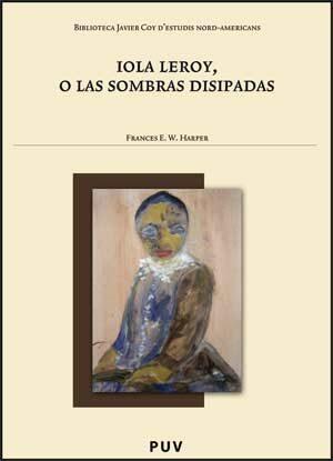 Iola Leroy O Las Sombras Disipadas - Harper Frances E. W.